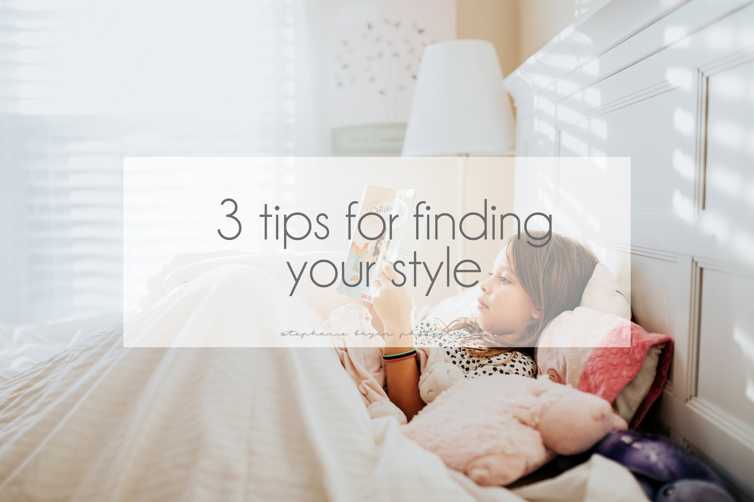 Stephanie Bryan Photography - 3 tips for finding your style