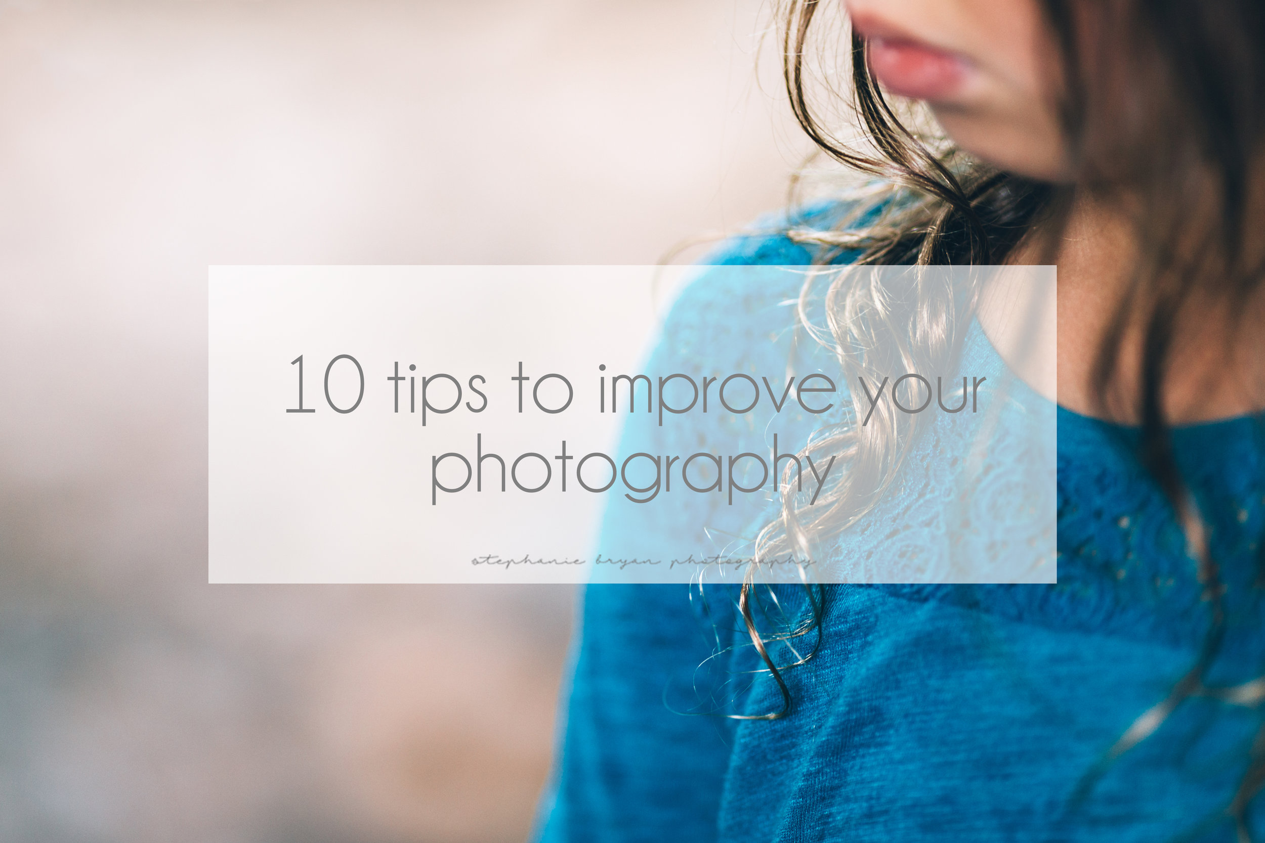 Stephanie Bryan Photography - 10 tips to improve your photography