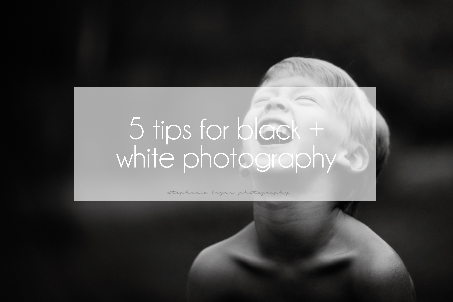 Stephanie Bryan Photography - 5 tips for black + white photography