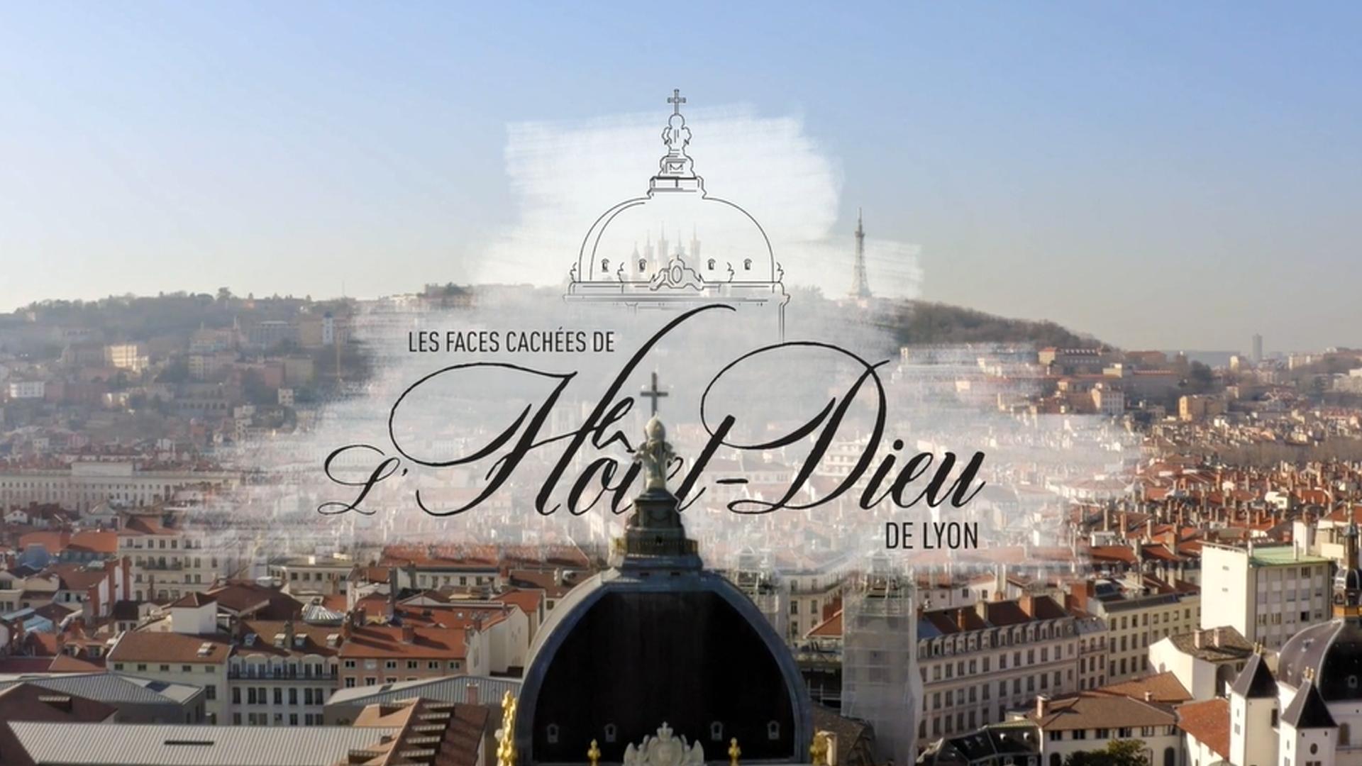 Les faces cachées de l'Hôtel-Dieu de Lyon - Documentaire 52'