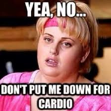 yea no don't put me down for cardio.png