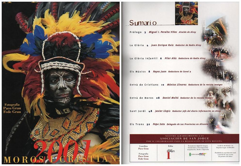 2001    ALCOI · MOROS I CRISTIANS · 2001    Editorial Imatges, pg S.L.    Fotografías:   Paco Grau  FedeGrau  ISBN 84-931427-7-8  72 Paginas a Color  Impreso en Artes Graficas Alcoy - impreso sobre papel SOPORGRAF, S.L.  Diputación de Alicante  Ayuntamiento D´ Alcoi  Caja de Ahorros del Mediterráneo