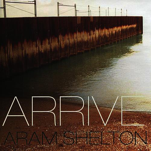 Aram Shelton:  Arrive  Buy   HERE   on iTunes