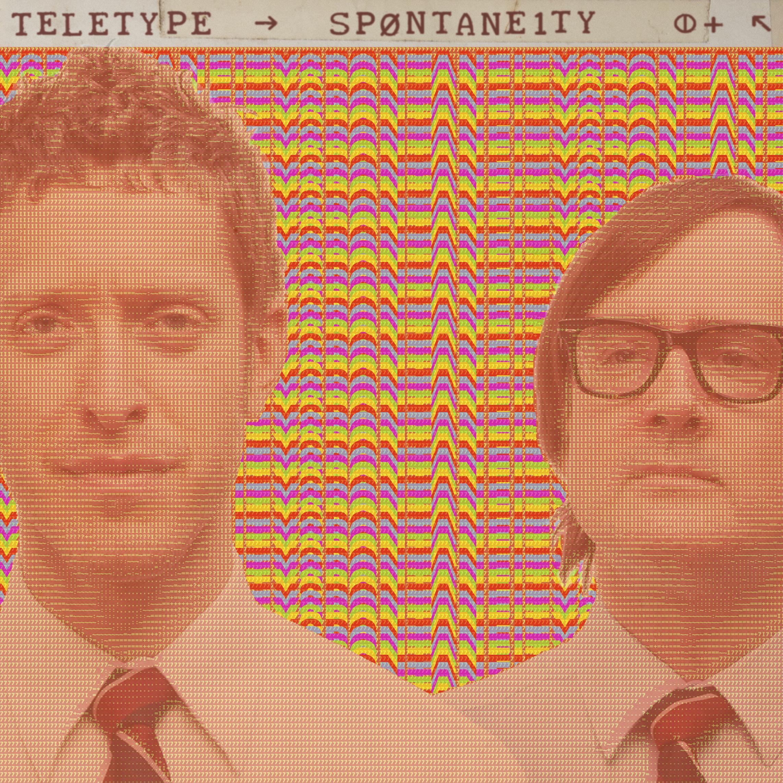 Teletype: Spontaneity Buy   HERE   on iTunes