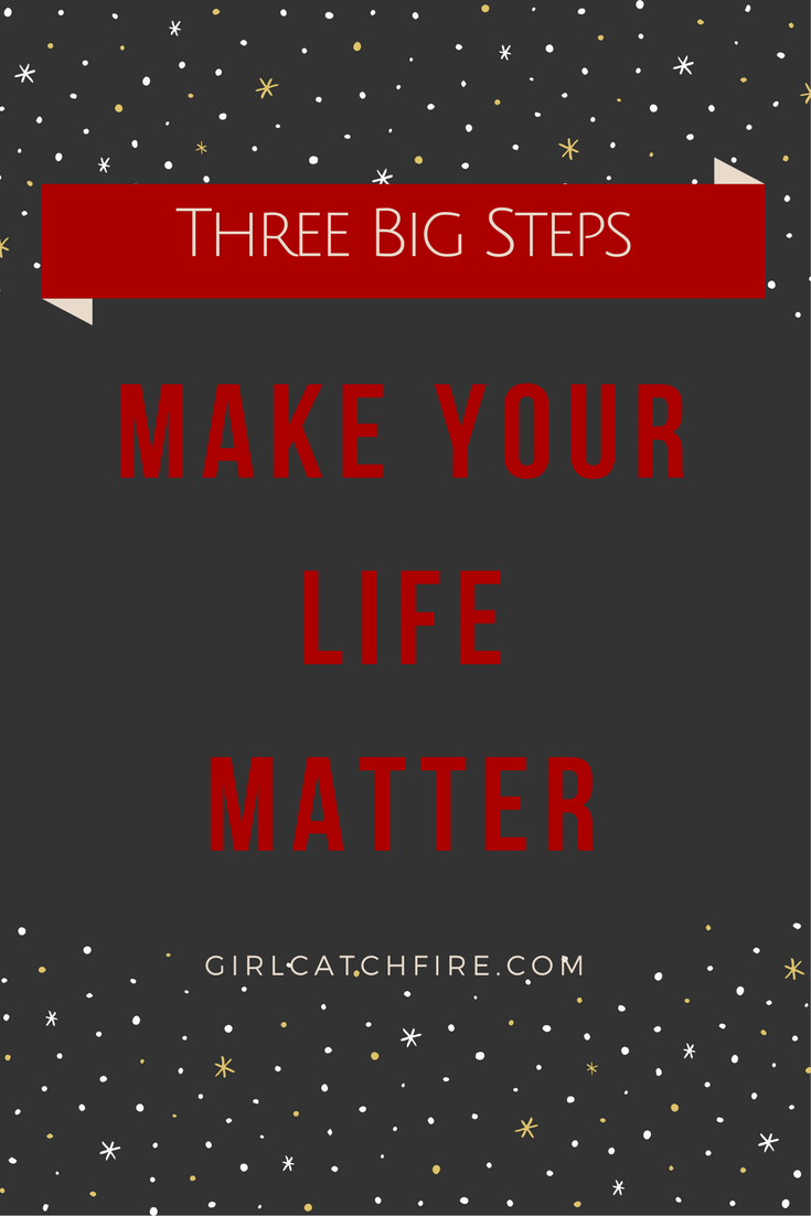 How to make your life matter in three big steps