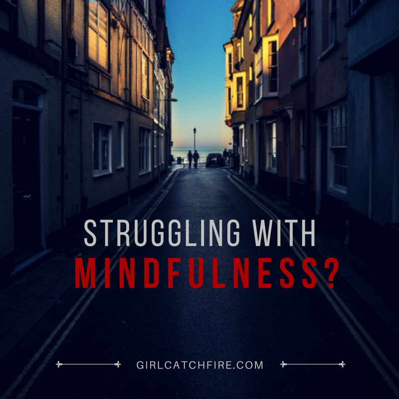 Struggling with Mindfulness?