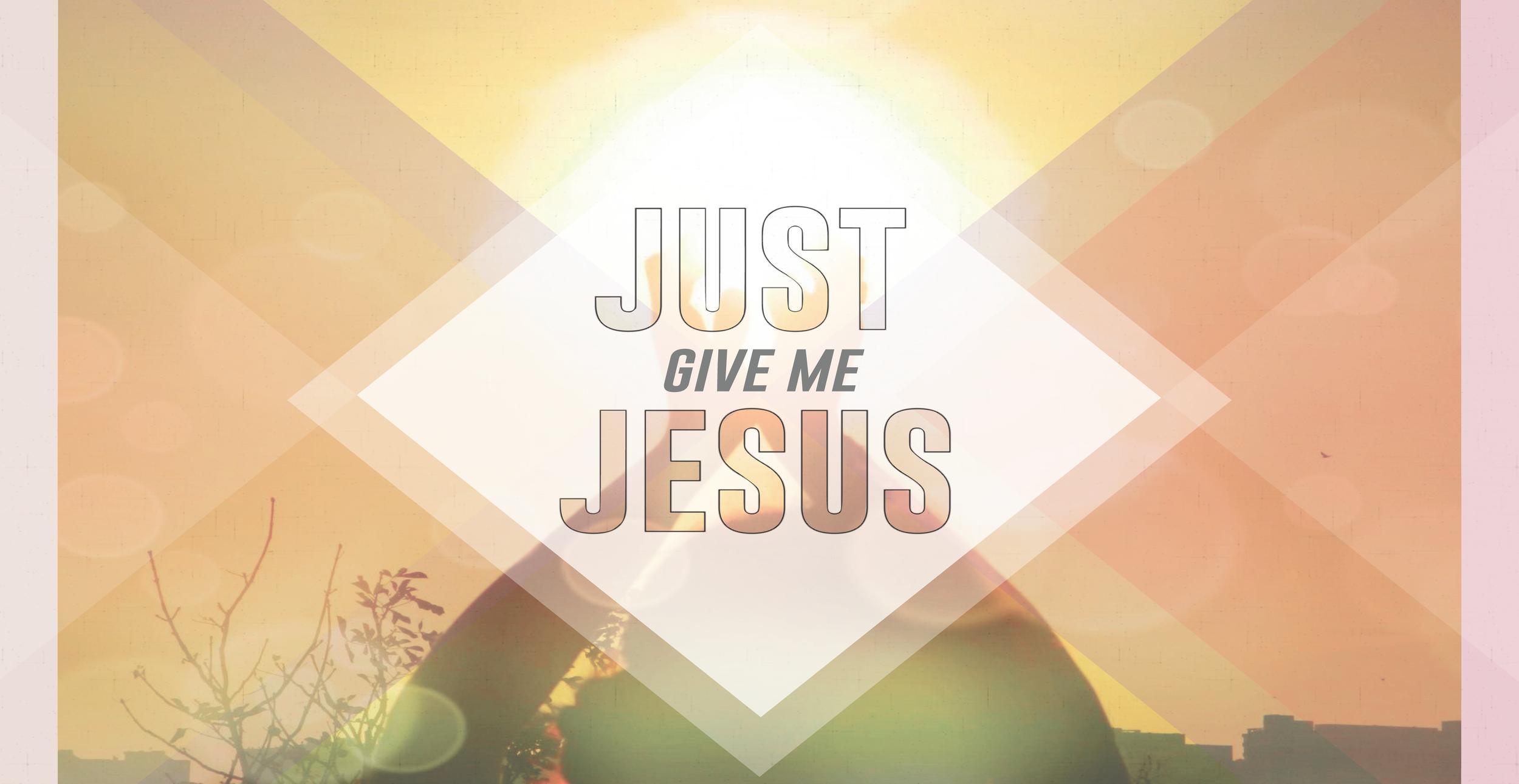 Just Give Me Jesus v 2 (1667 x 860).png