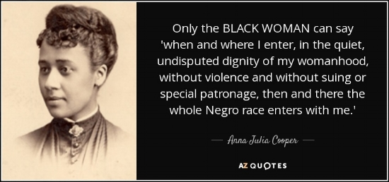 quote-only-the-black-woman-can-say-when-and-where-i-enter-in-the-quiet-undisputed-dignity-anna-julia-cooper-74-93-84.jpg