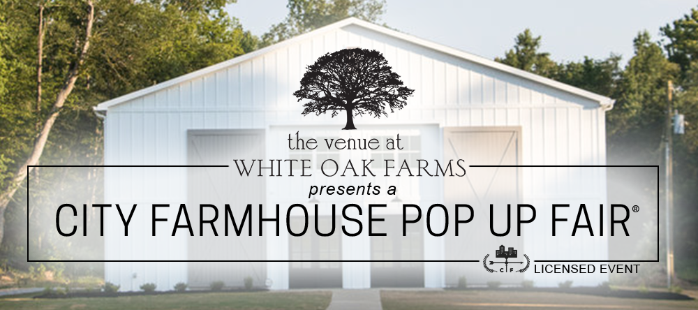 White Oak Farms presents a City Farmhouse Pop Up Fair