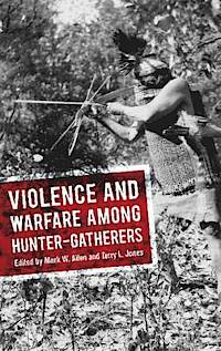 Allen and Jones eds. Violence and Warfare among Hunter-Gatherers (2014).