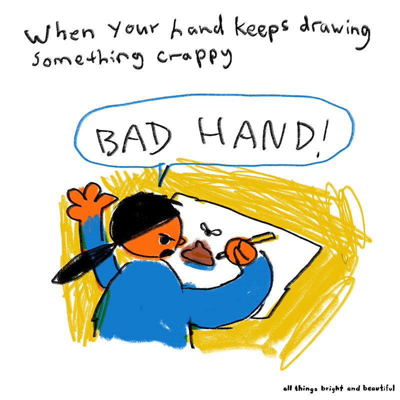 When your hand keeps drawing something crappy.