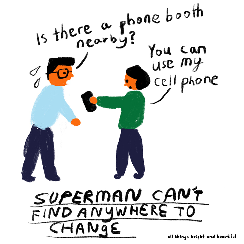 Superman can't find anywhere to change.