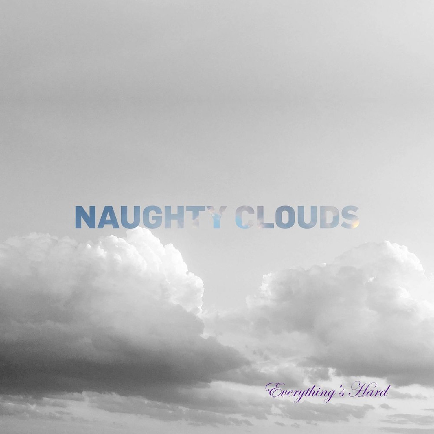 Naughty Clouds' debut  Everything's Hard  is Bob Makin's Record of the Week 5/17/18.