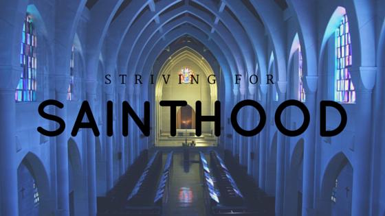 Striving for sainthood