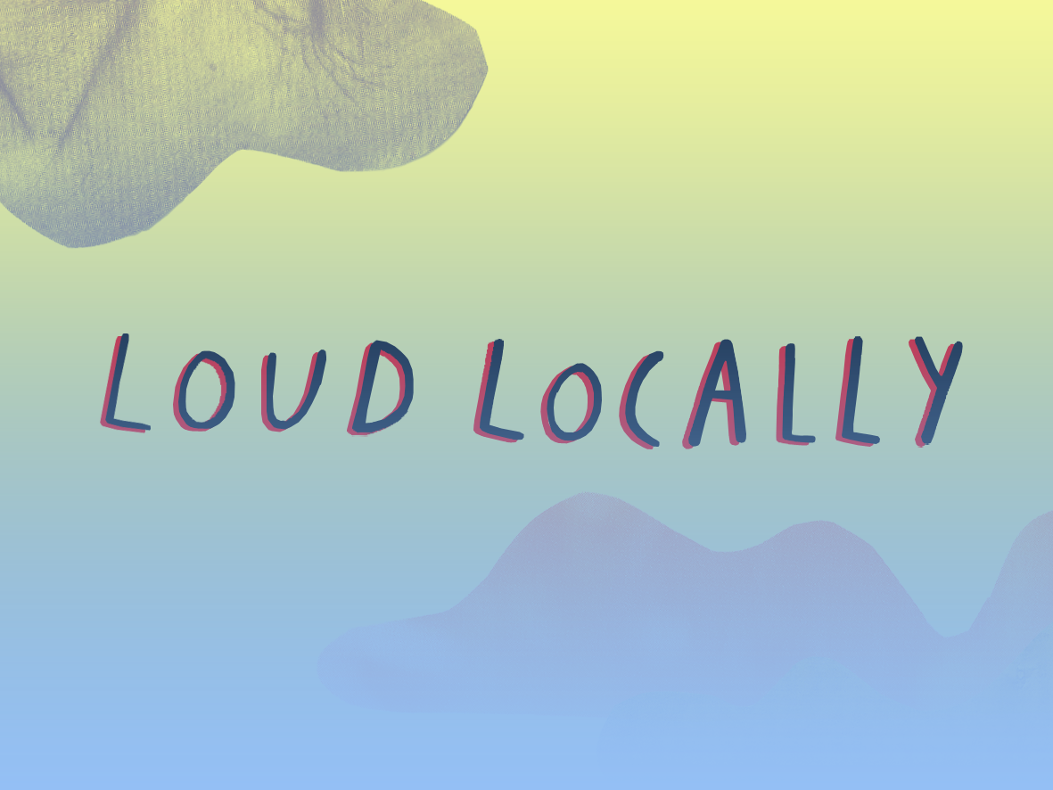 Loud locally