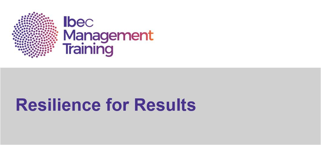 Registration open now for Resilience for Results Programme in Ibec, Dublin running 1st - 3rd May 2018. Places are limited.
