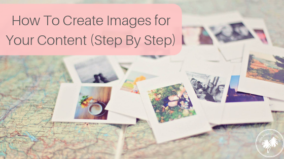 How To Create Images For Your Content.png