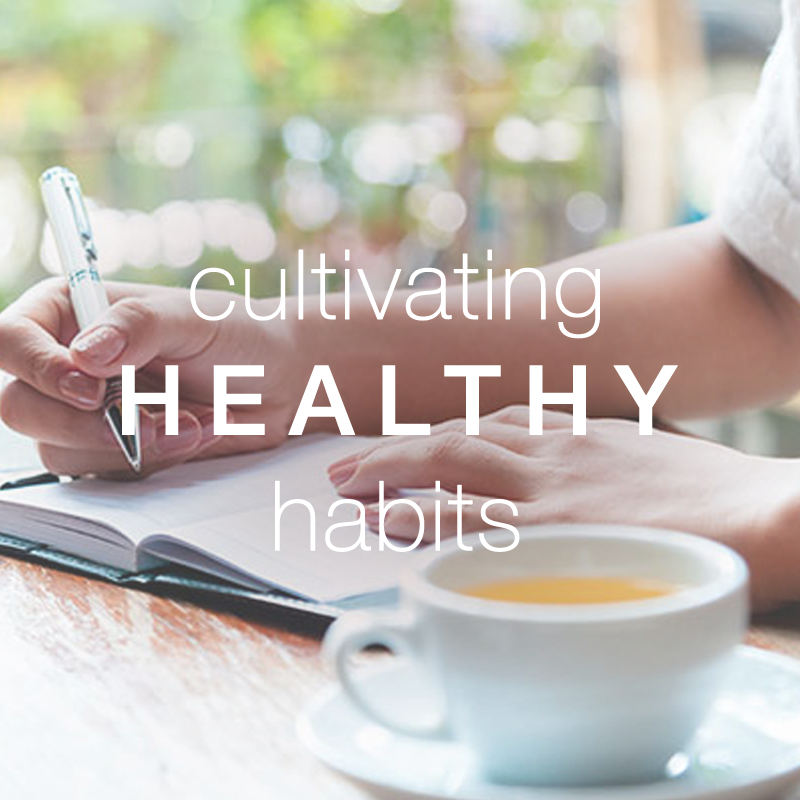 Cultivating Healthy Habits