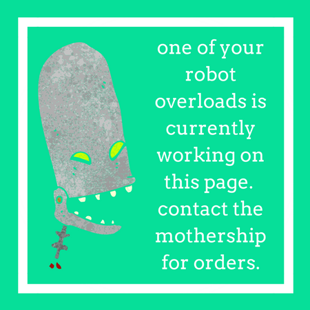 one of your robot overloads is currently working on this page. contact the mothership if you really need it right now..png