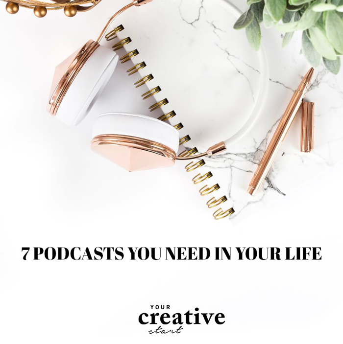 7-podcasts-you-need-in-your-life-blog-post_your-creative-start.png