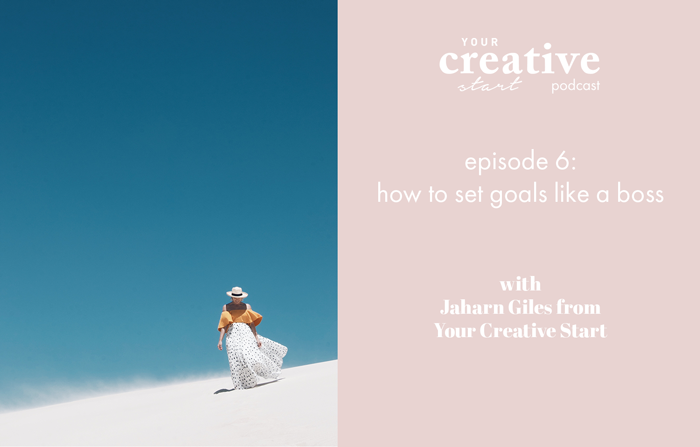 Your-Creative-Start-Podcast_Episode-6-How-to-set-goals-like-a-boss.png