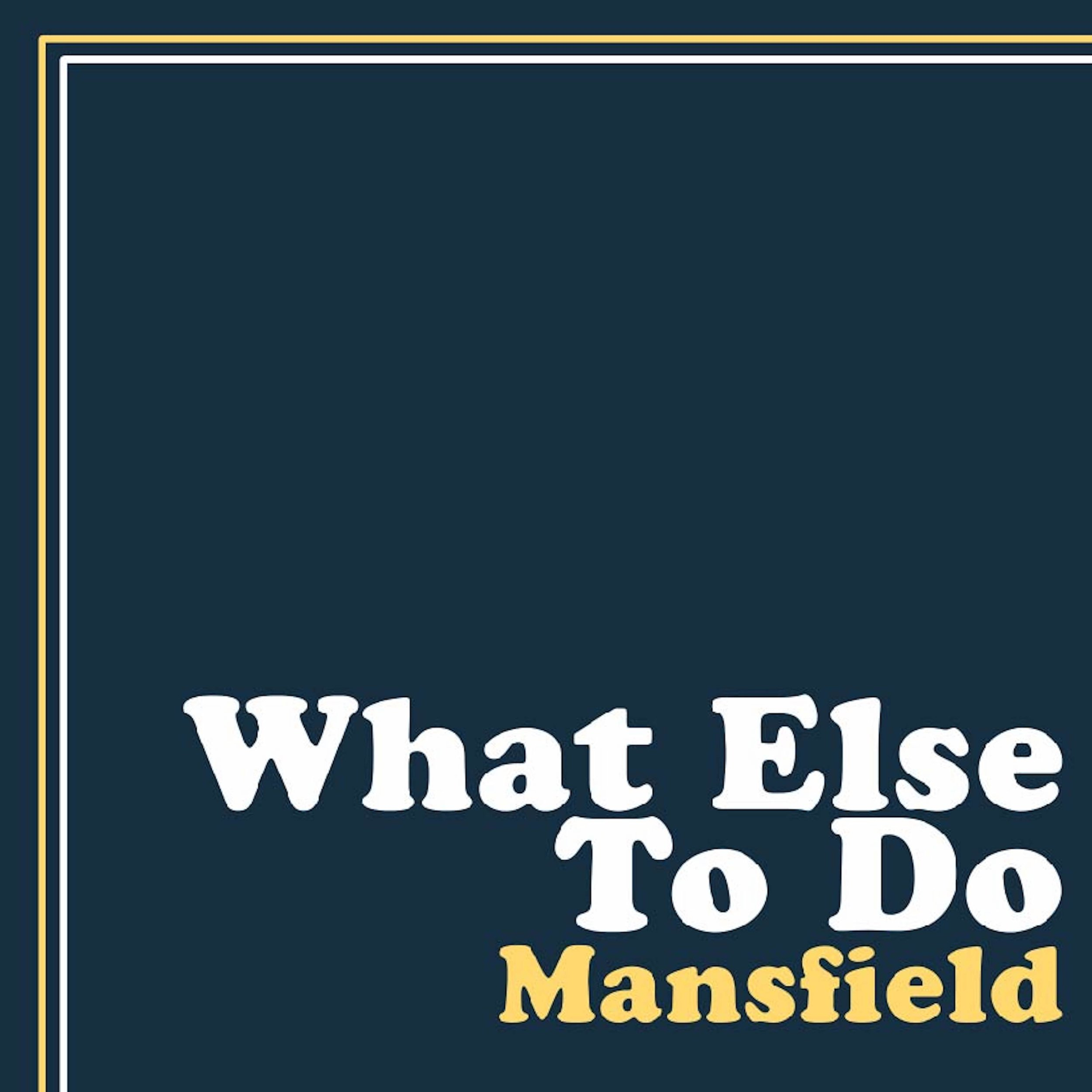 MANSFIELD - What Else To Do Cover.jpg