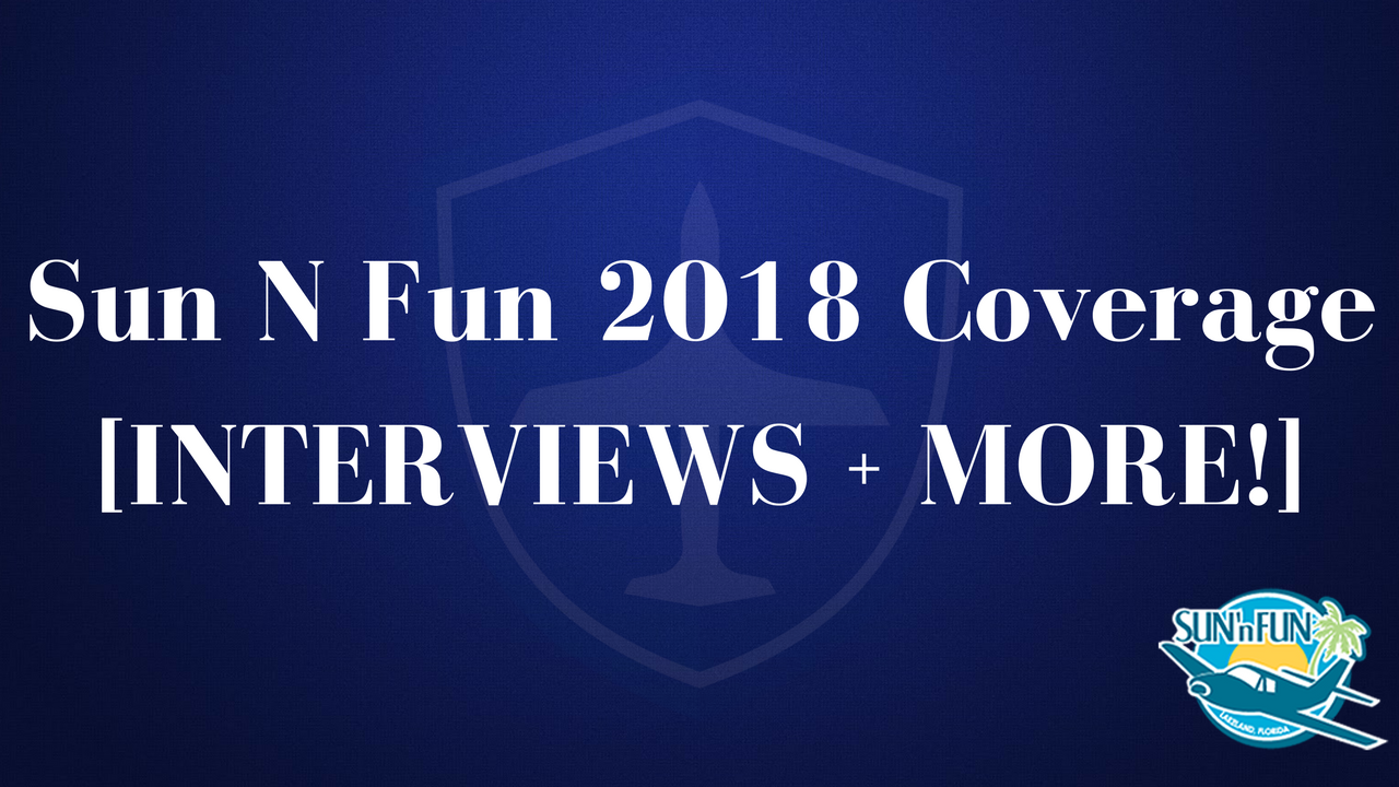 Sun N Fun 2018 Coverage[INTERVIEWS + MORE!].png