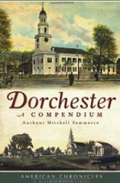Sammarco, Anthony Mitchell.   Dorchester: A Compendium  . Charleston, S.C.: The History Press, 2011.