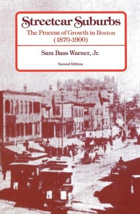Warner, Sam Bass, Jr. Streetcar Suburbs: The Process of Growth in Boston (1870-1900). 2nd edition. Cambridge, Mass.: Harvard University Press, 1978.