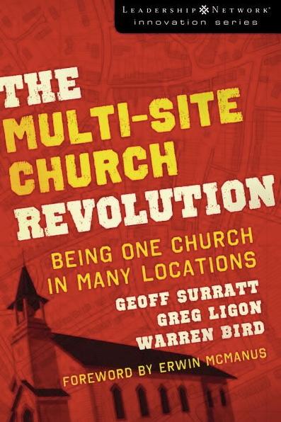 Surratt, Geoff, Gregg Ligon, and Warren Bird.  The Multi-Site Church Revolution.  Grand Rapids, Mich.: Zondervan, 2006.