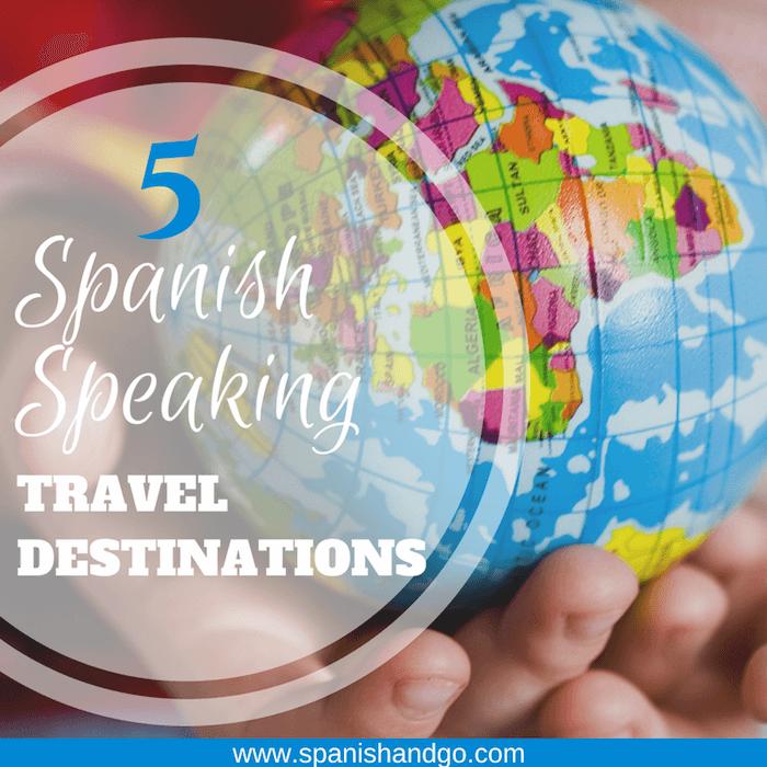 Top 5 Spanish Speaking Travel Destinations