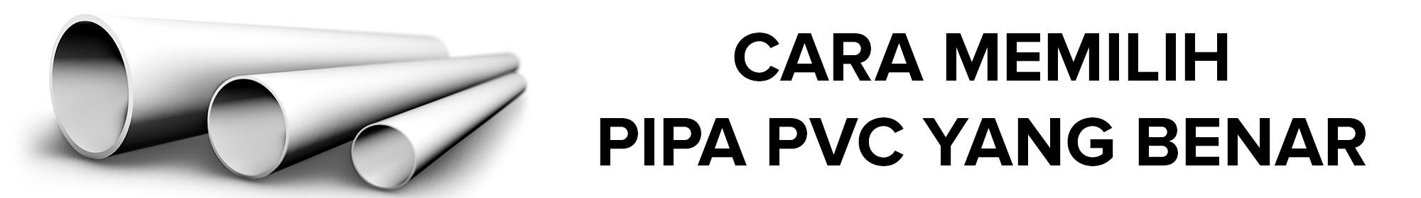 Pipa PVC - Cara Memilih Pipa PVC yang Benar