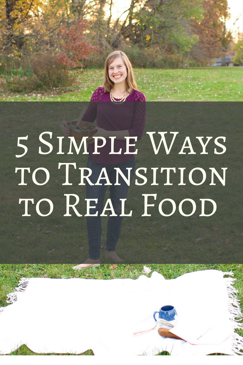 5 Simple Ways to Transition to Real Food | Hannah Parker, Holistic Health Coach