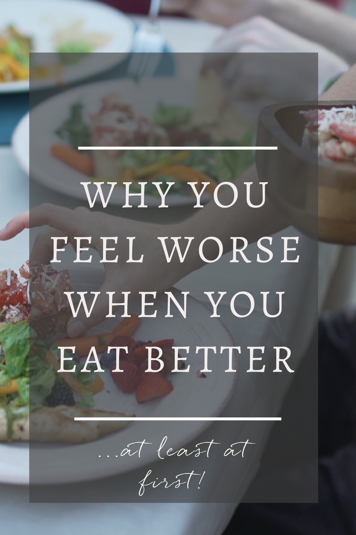Why you Feel Worse When you Eat Better