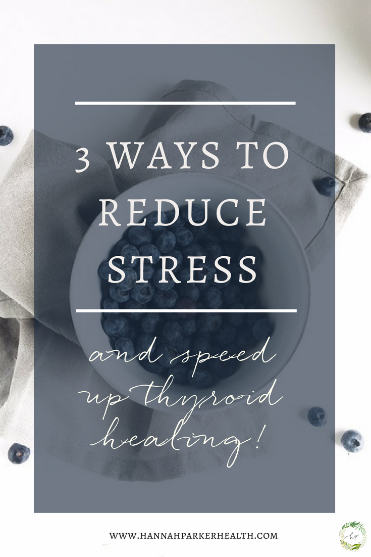 3 ways to Reduce Stress and Speed up Thyroid Healing