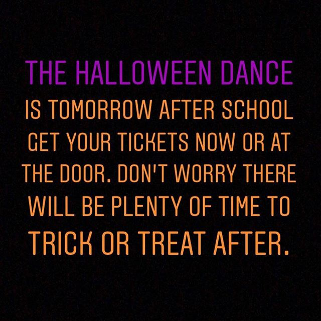 Halloween dance tomorrow right after school until 4:30.