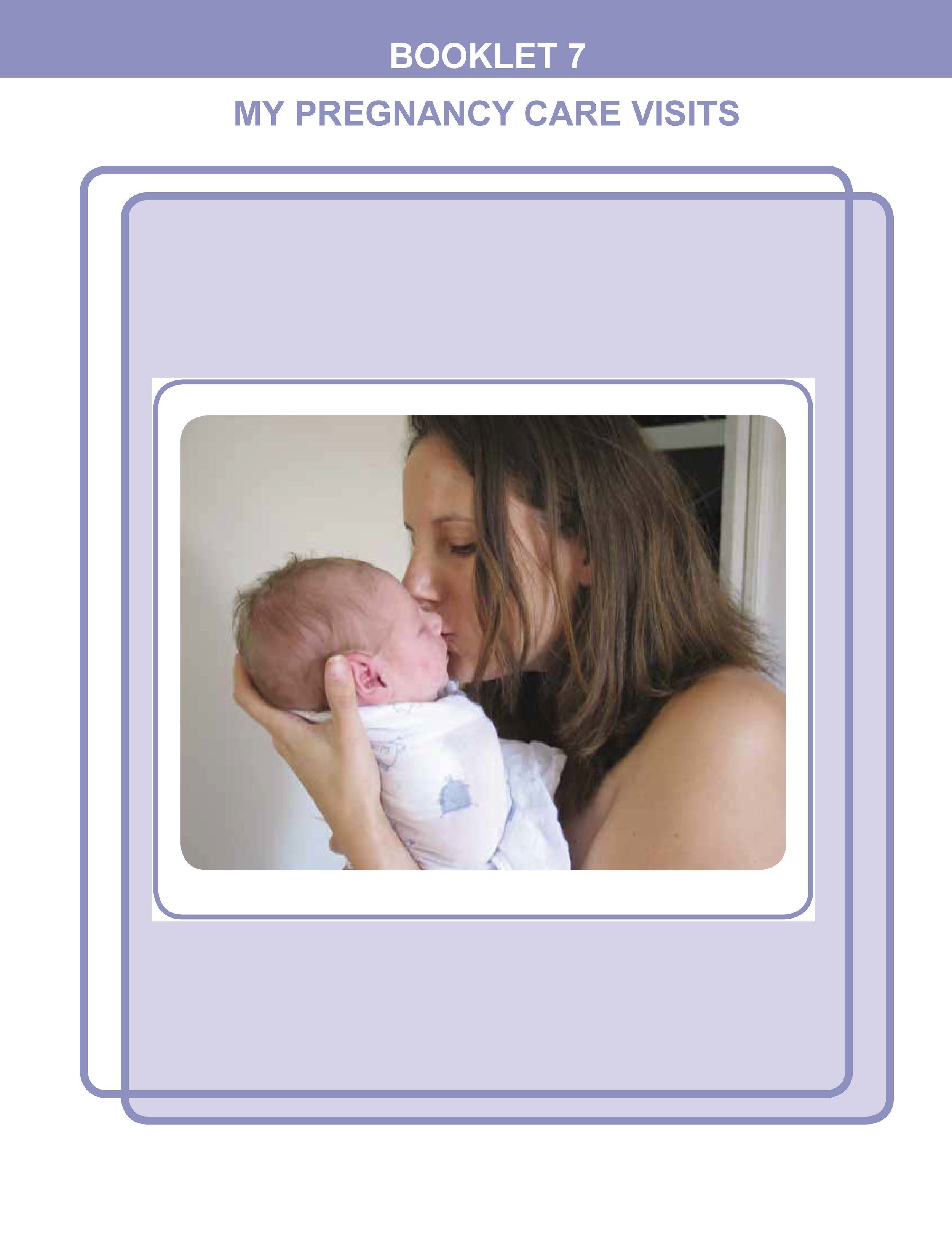 Booklet 7 is for you to write in. There is one page for you to fill in before each visit to your midwife or doctor.