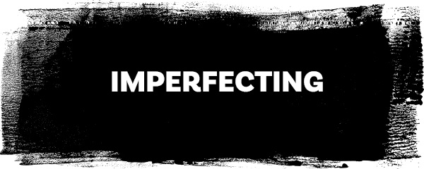Imperfecting @ The Imperfect Life