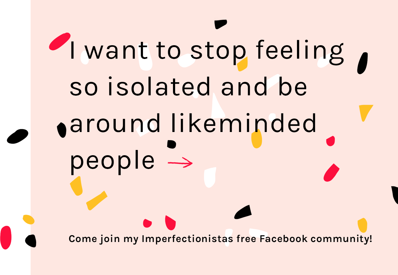 Join my Imperfectionistas free Facebook community