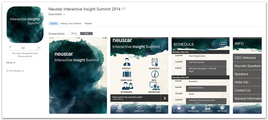 DESCRIPTION: The official app of the 2014 Neustar Interactive Insights Summit. Keep up with the latest summit news and schedule, network with your fellow attendees, and interact with the live presentations—it's the entire summit at your fingertips!