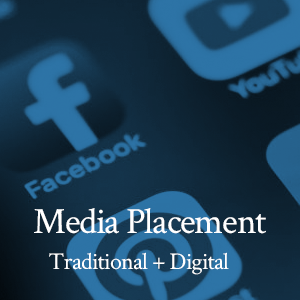 Media Placement: Traditional + Digital Media Buys