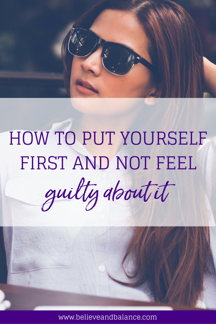 How to put yourself first and not feel guilty about it