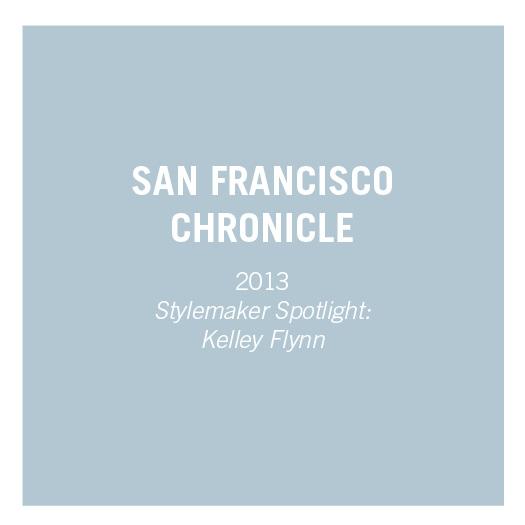 San Francisco Chronicle   2013   Style Maker Spotlight: Kelley Flynn
