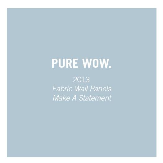 Pure Wow   2013    Fabric Wall Panels Make A Statement