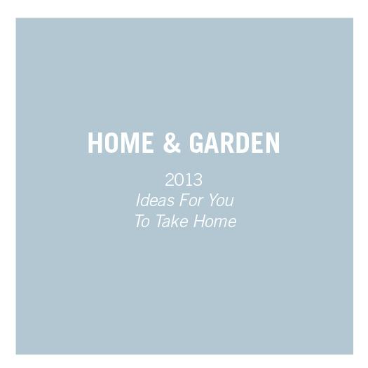 Home & Garden   2013     Ideas For You To Take Home
