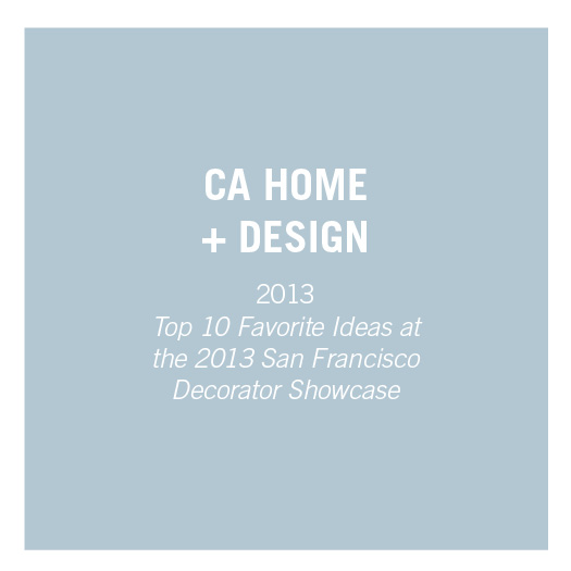 California Home + Design   2013   Top 10 Favorite Ideas at the 2013 San Francisco Decorator Showcase