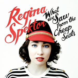 Regina_Spektor_-_What_We_Saw_from_the_Cheap_Seats.png