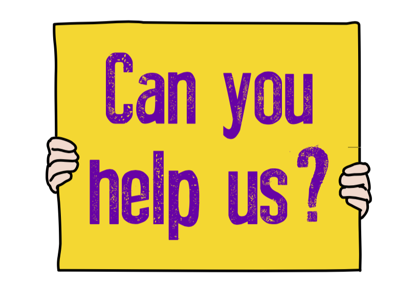 [cartoon style hands holding yellow sign with a black border. The sign says can you help us? in bold purple letters]
