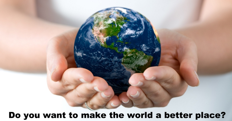 Do-you-want-to-make-the-world-a-better-place.jpg