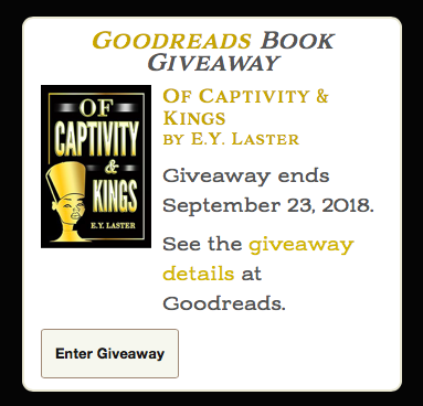 Enter My Goodreads Book Giveaway Now -Ends September 23, 2018 - Of Captivity & Kings (Book I) is available on Goodreads in a giveaway that ends on September 23, 2018. Giveaway details can be found by clicking on the icon to the left!